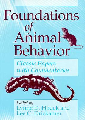 Foundations of Animal Behavior By Houck, Lynne D. (EDT)/ Drickamer, Lee C. (EDT)/ Animal Behavior Society (COR)